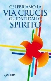 Celebriamo la Via crucis guidati dallo Spirito