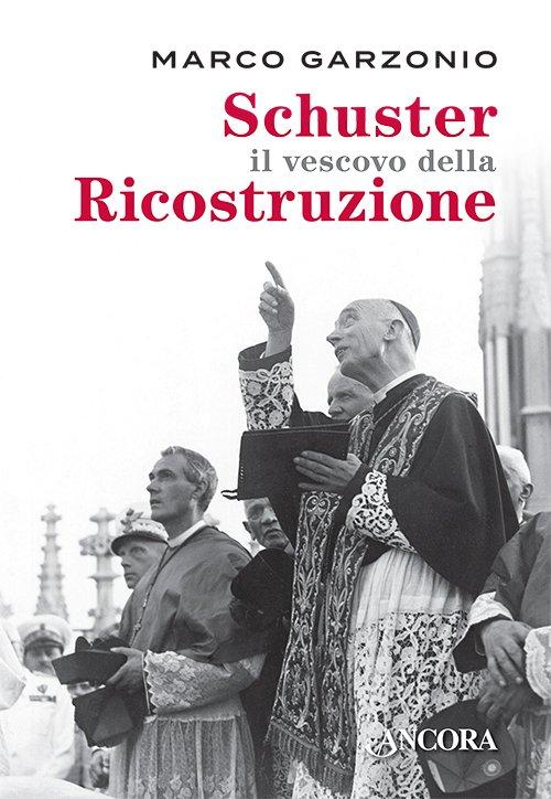 Schuster il vescovo della Ricostruzione