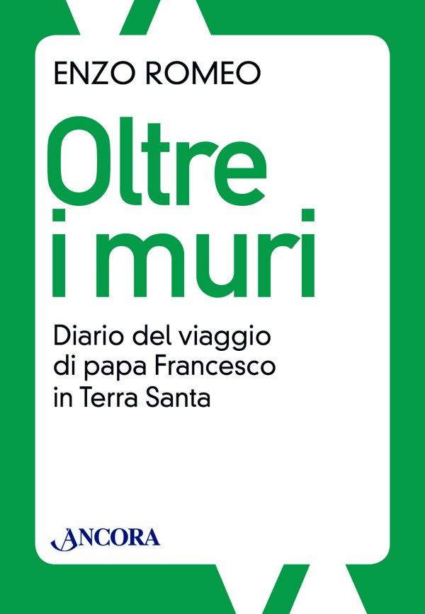 Oltre i muri. Diario del viaggio di papa Francesco in Terra Santa