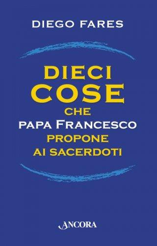 Dieci cose che papa Francesco propone ai sacerdoti