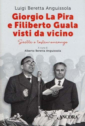 Giorgio La Pira e Filiberto Guala visti da vicino