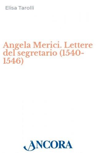 Angela Merici. Lettere del segretario (1540-1546)