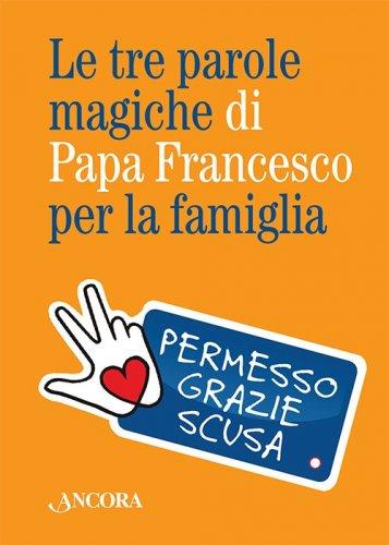 Le tre parole magiche di Papa Francesco per la famiglia