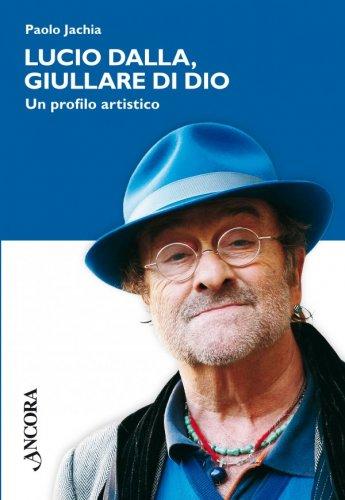 Lucio Dalla, giullare di Dio. Un profilo artistico